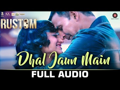 Download Dhal Jaun Main Mp3 Song for free from pagalworld,Dhal Jaun Main - Rustom  song download HD.